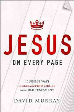 Jesus on Every Page: 10 Simple Ways to Seek and Find Christ in the Old Testament (Paperback)
