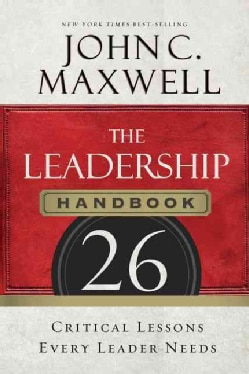 The Leadership Handbook: 26 Critical Lessons Every Leader Needs (Paperback)