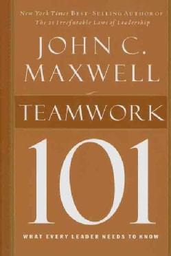 Teamwork 101: What Every Leader Needs to Know (Hardcover)