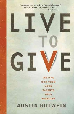 Live to Give: Let God Turn Your Talents into Miracles (Paperback)