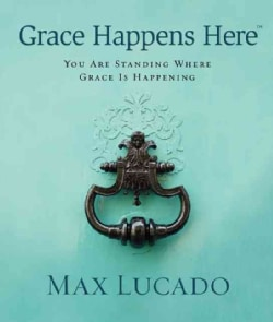 Grace Happens Here: You Are Standing Where Grace Is Happening (Hardcover)