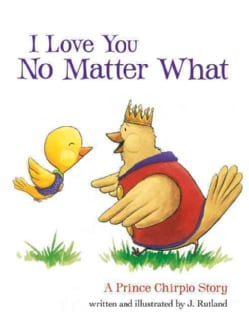 I Love You No Matter What: A Prince Chirpio Story (Hardcover)