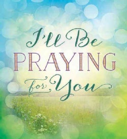 I'll Be Praying for You (Paperback)