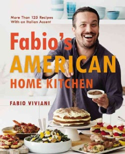 Fabio's American Home Kitchen: More Than 125 Recipes With an Italian Accent (Hardcover)