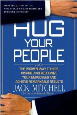 Hug Your People: The Proven Way to Hire, Inspire, and Recognize Your Employees to Achieve Remarkable Results (Hardcover)