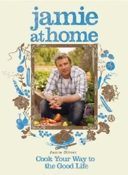 Jamie at Home: Cook Your Way to the Good Life (Hardcover)