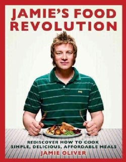 Jamie's Food Revolution: Rediscover How to Cook Simple, Delicious, Affordable Meals (Hardcover)