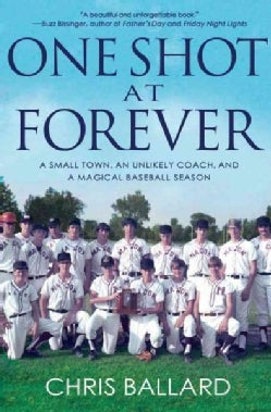 One Shot at Forever: A Small Town, an Unlikely Coach, and a Magical Baseball Season (Hardcover)