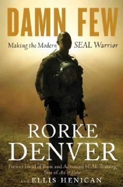 Damn Few: Making the Modern Seal Warrior (Hardcover)