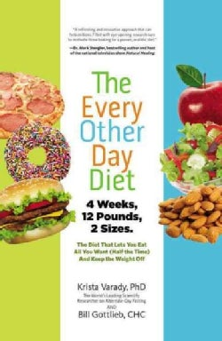 The Every Other Day Diet: The Diet That Lets You Eat All You Want (Half the Time) and Keep the Weight Off (Hardcover)