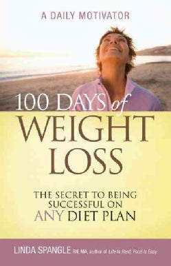 100 Days of Weight Loss: The Secret to Being Successful on Any Diet Plan (Paperback)
