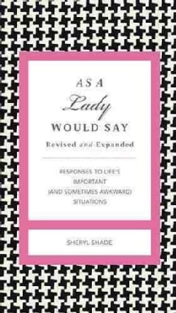 As a Lady Would Say: Responses to Life's Important (and Sometimes Awkward) Situations (Hardcover)