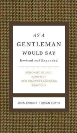 As a Gentleman Would Say: Responses to Life's Important (and Sometimes Awkward) Situations (Hardcover)