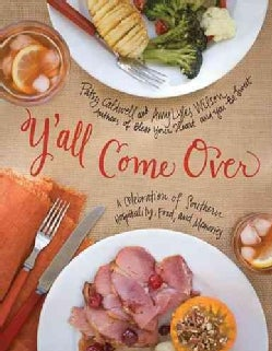 Y'all Come Over: A Celebration of Southern Hospitality, Food, and Memories (Hardcover)