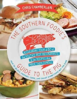 The Southern Foodie's Guide to the Pig: A Culinary Tour of the South's Best Restaurants and the Recipes That Made... (Paperback)