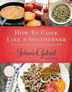 How to Cook Like a Southerner: Classic Recipes from the South's Best Down-Home Cooks (Hardcover)