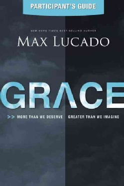 Grace: More Than We Deserve, Greater Than We Imagine: Participant's Guide (Paperback)