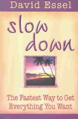 Slow Down: The Fastest Way to Get Everything You Want (Paperback)