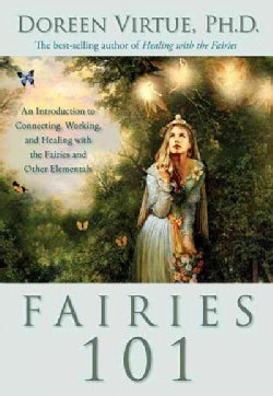 Fairies 101: An Inroduction to Connecting, Working, and Healing With the Fairies and Other Elementals (Hardcover)