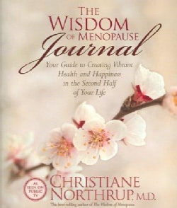 The Wisdom of Menopause Journal: Your Guide to Creating Vibrant Health and Happiness in the Second Half of Your Life (Paperback)