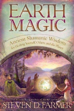 Earth Magic: Ancient Shamanic Wisdom for Healing Yourself, Others, and the Planet (Paperback)