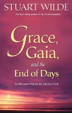 Grace, Gaia, and the End of Days: An Alternative Way for the Advanced Soul (Paperback)