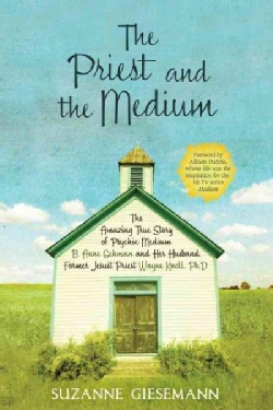 The Priest and the Medium: The Amazing True Story of Psychic Medium B. Anne Gehman and Her Husband, Former Jesuit... (Paperback)