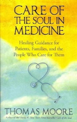 Care of the Soul in Medicine: Healing Guidance for Patients, Families, and the People Who Care for Them (Paperback)