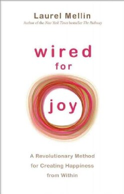 Wired for Joy: A Revolutionary Method for Creating Happiness from Within (Paperback)