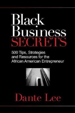Black Business Secrets: 500 Tips, Strategies, and Resources for the African American Entrepreneur (Paperback)