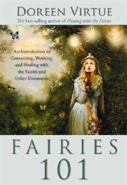 Fairies 101: An Introduction to Connecting, Working, and Healing With the Fairies and Other Elementals (Paperback)