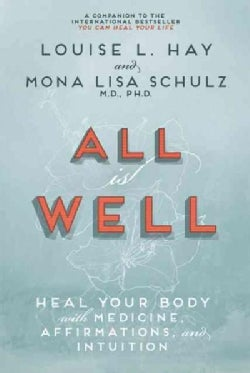 All Is Well: Heal Your Body With Medicine, Affirmations, and Intuition (Paperback)