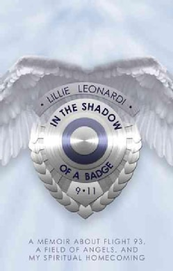 In the Shadow of a Badge: A Memoir About Flight 93, a Field of Angels, and My Spiritual Homecoming (Paperback)