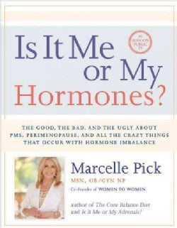 Is It Me or My Hormones?: The Good, the Bad, and the Ugly About PMS, Perimenopause, and All the Crazy Things That... (Paperback)