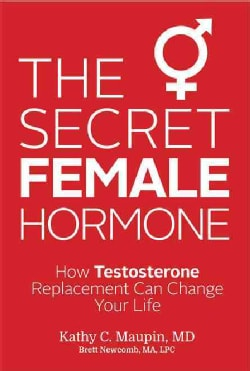 The Secret Female Hormone: How Testosterone Replacement Can Change Your Life (Paperback)