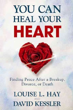 You Can Heal Your Heart: Finding Peace After a Breakup, Divorce, or Death (Paperback)