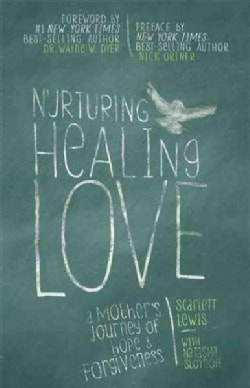 Nurturing Healing Love: A Mother's Journey of Hope and Forgiveness (Hardcover)