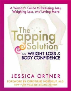 The Tapping Solution for Weight Loss & Body Confidence: A Woman's Guide to Stressing Less, Weighing Less, and Lov... (Hardcover)