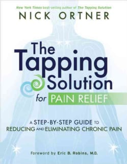 The Tapping Solution for Pain Relief: A Step-by-Step Guide to Reducing and Eliminating Chronic Pain (Hardcover)
