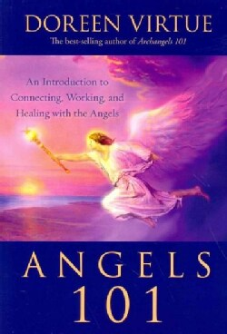 Angels 101: An Introduction to Connecting, Working, and Healing With the Angels (Paperback)