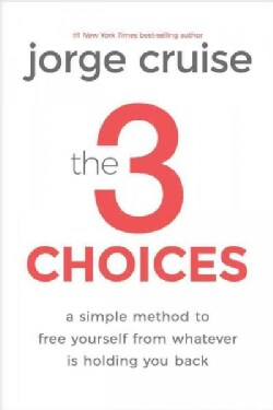 The 3 Choices: Simple Practices to Transform Pain into Power (Hardcover)