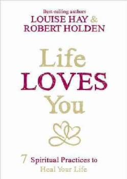 Life Loves You: 7 Spiritual Practices to Heal Your Life (Paperback)