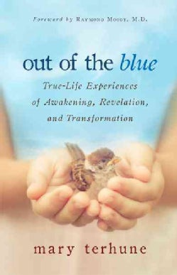 Out of the Blue: True-Life Experiences of Awakening, Revelation, and Transformation (Paperback)
