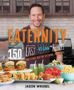 Eaternity: More Than 150 Deliciously Easy Vegan Recipes for a Long, Healthy, Satisfied, Joyful Life (Paperback)