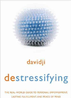 Destressifying: The Real-world Guide to Personal Empowerment, Lasting Fulfillment, and Peace of Mind (Paperback)