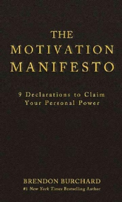 The Motivation Manifesto: 9 Declarations to Claim Your Personal Power (Hardcover)