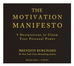 The Motivation Manifesto: 9 Declarations to Claim Your Personal Power (CD-Audio)