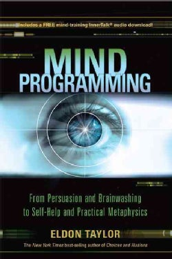 Mind Programming: From Persuasion and Brainwashing to Self-help and Practical Metaphysics (Paperback)