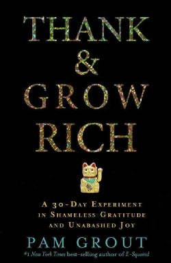 Thank & Grow Rich: A 30-Day Experiment in Shameless Gratitude and Unabashed Joy (Paperback)