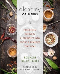 Alchemy of Herbs: Transform Everyday Ingredients into Foods & Remedies That Heal (Paperback)